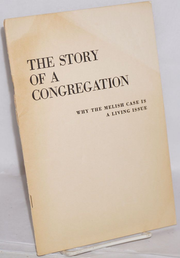The story of a congregation; why the Melish case is a living issue. Melish Defense Committee.