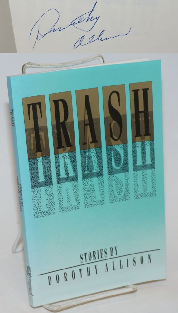 Trash; stories [signed]. Dorothy Allison.