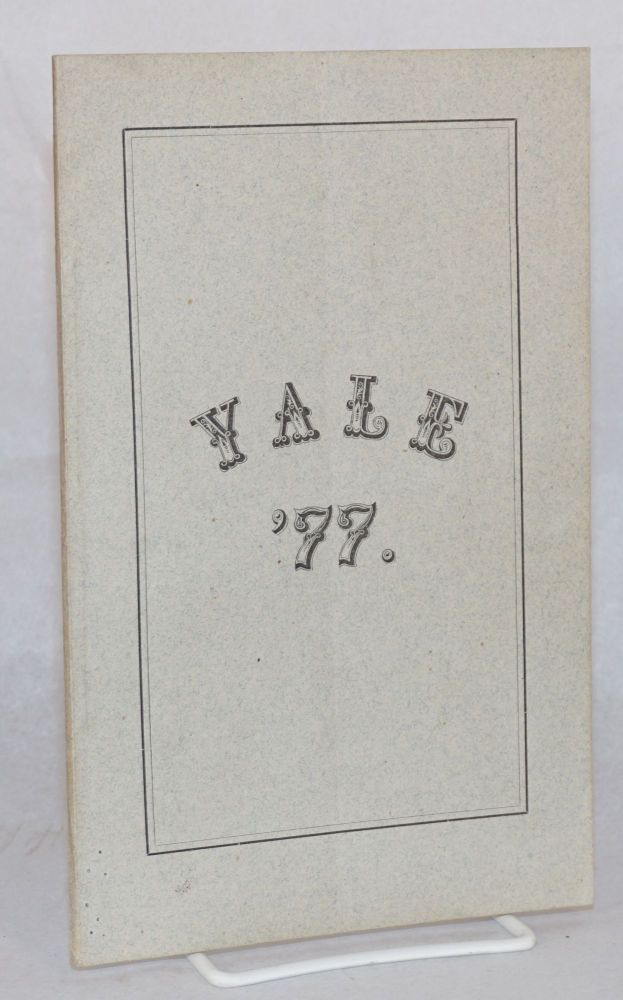 """Yale '77.; Statistics of the class of '77 Yale. / """"'Tis pleasant, sure, to see one's name in print; A book's a book although there's nothing in it.""""--Byron [cover and title page texts]. Compiled for the class by Arthur H. Gulliver. Yale."""