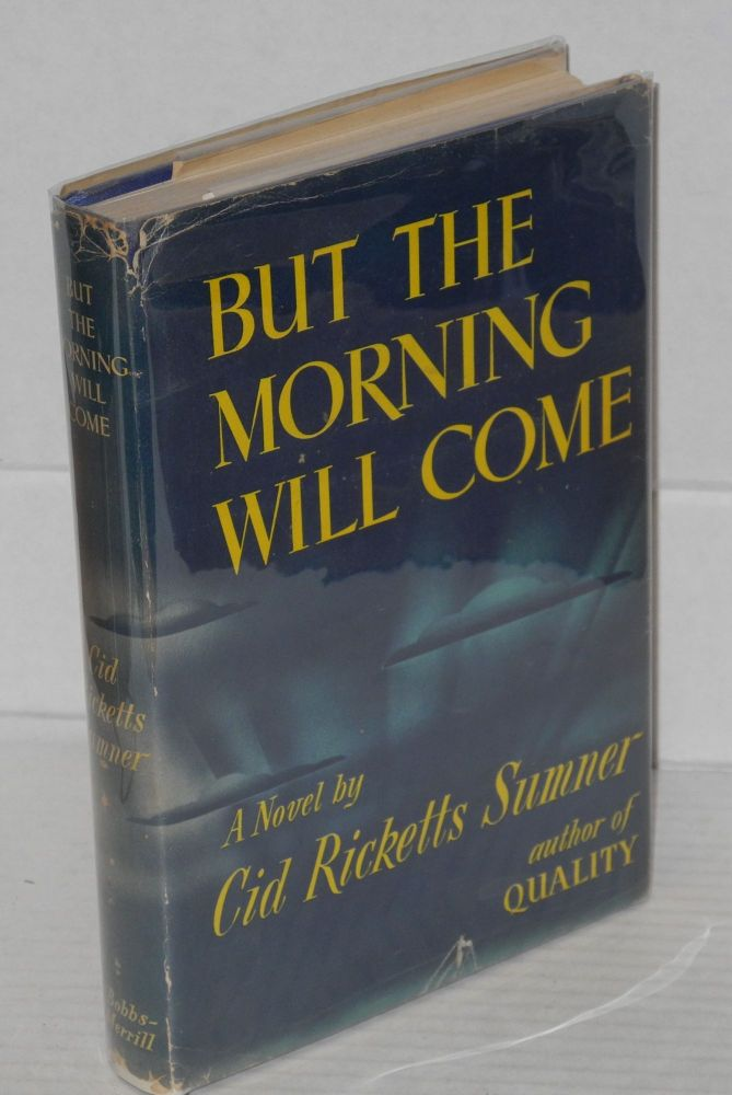 But the morning will come; a novel. Cid Ricketts Sumner.