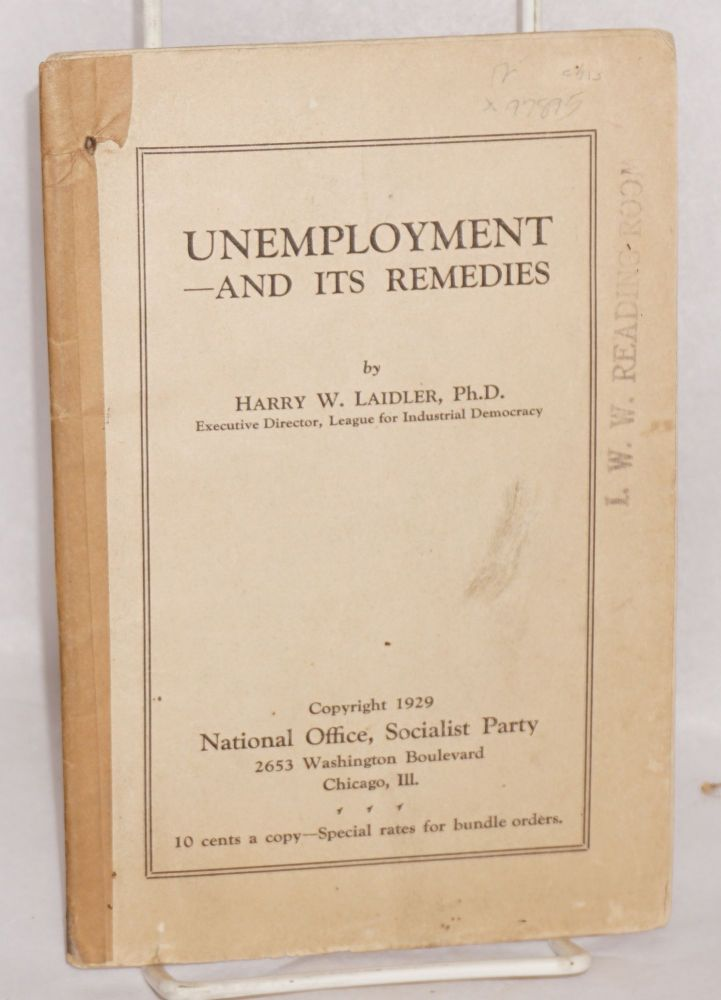 Unemployment and its remedies. Harry W. Laidler.