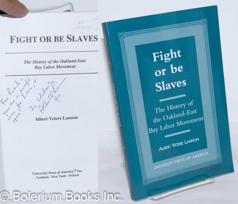 Fight or be slaves, the history of the Oakland - East Bay labor movement. Albert Vetere Lannon.