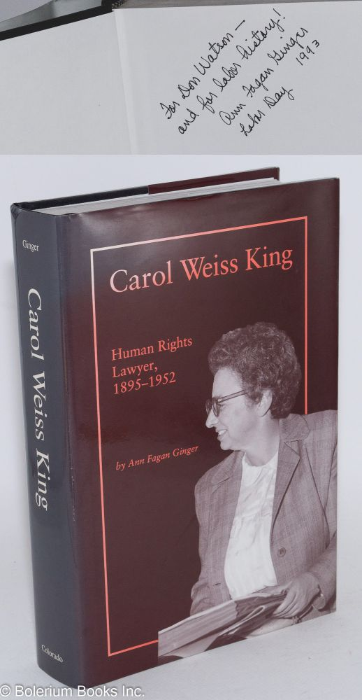 Carol Weiss King, human rights lawyer, 1895-1952. With a foreword by Louis H. Pollak. Ann Fagan Ginger.