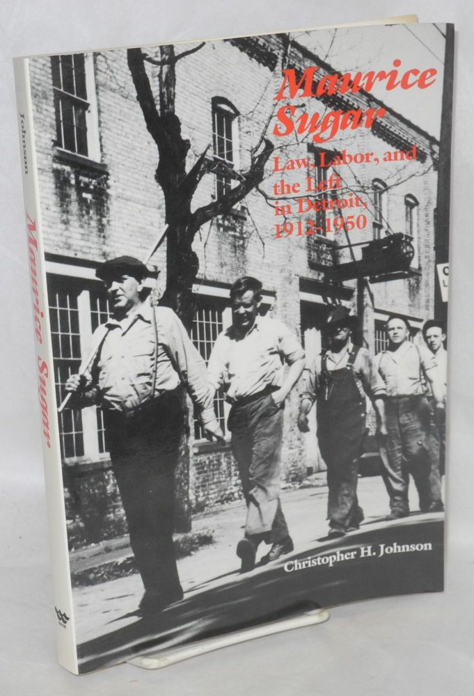 Maurice Sugar; law, labor, and the left in Detroit, 1912-1950. Christopher H. Johnson.