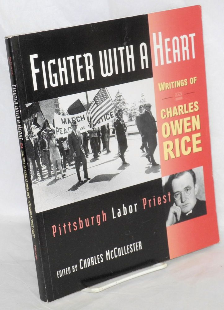 Fighter with a heart, writings of Charles Owen Rice, Pittsburgh labor priest. Edited by Charles J. McCollester. Charles Owen Rice, Charles McCollester.