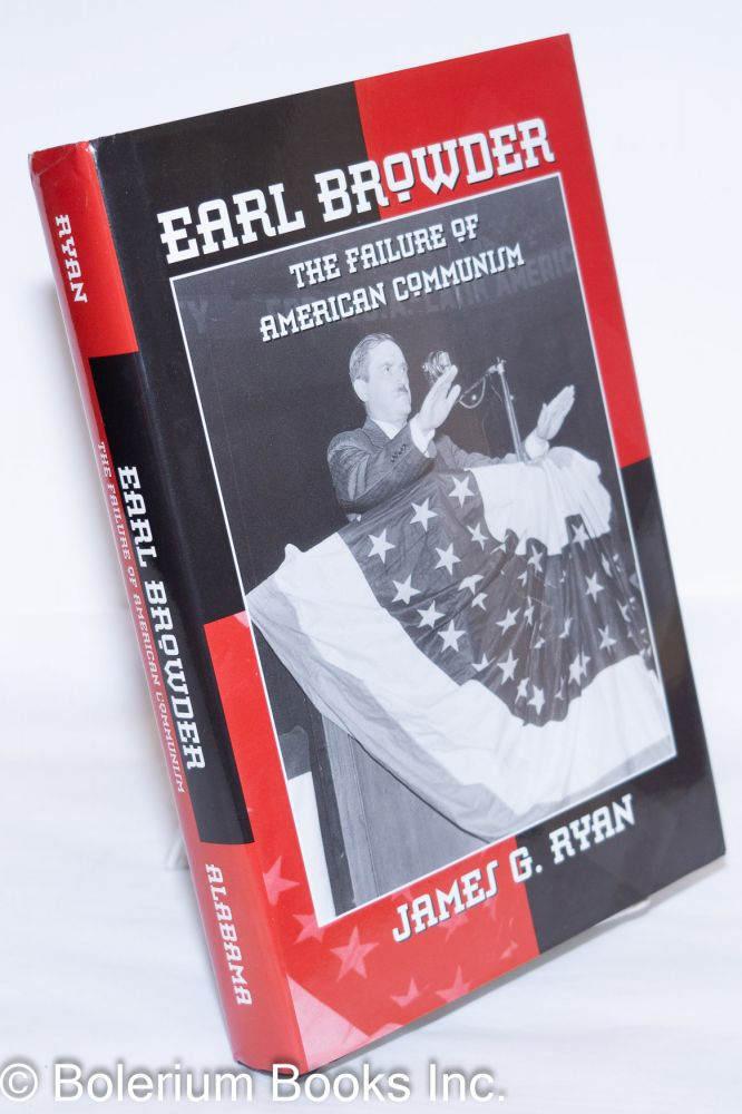 Earl Browder, the failure of American Communism. James G. Ryan.