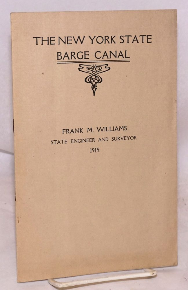 The New York State barge canal: 1915. Frank M. Williams, State Engineer and Surveyor.