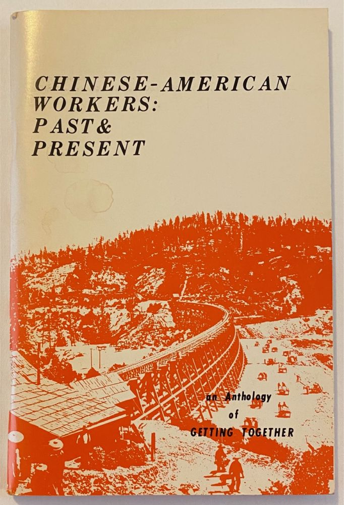 Chinese-American workers: past and present - an anthology of Getting Together. Getting Together.