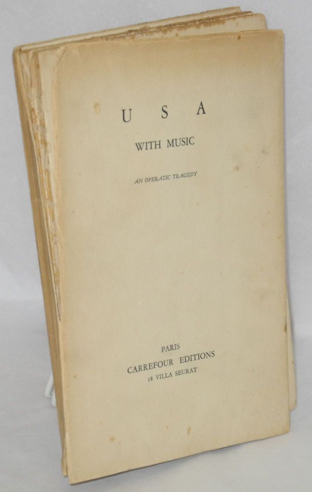 U S A with music, operatic tragedy. Walter Lowenfels.