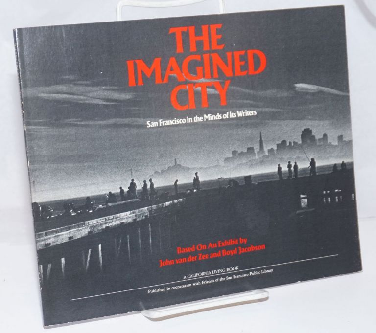 The imagined city: San Francisco in the minds of its writers. Sayre Van Young, John van der Zee, a bibliography.