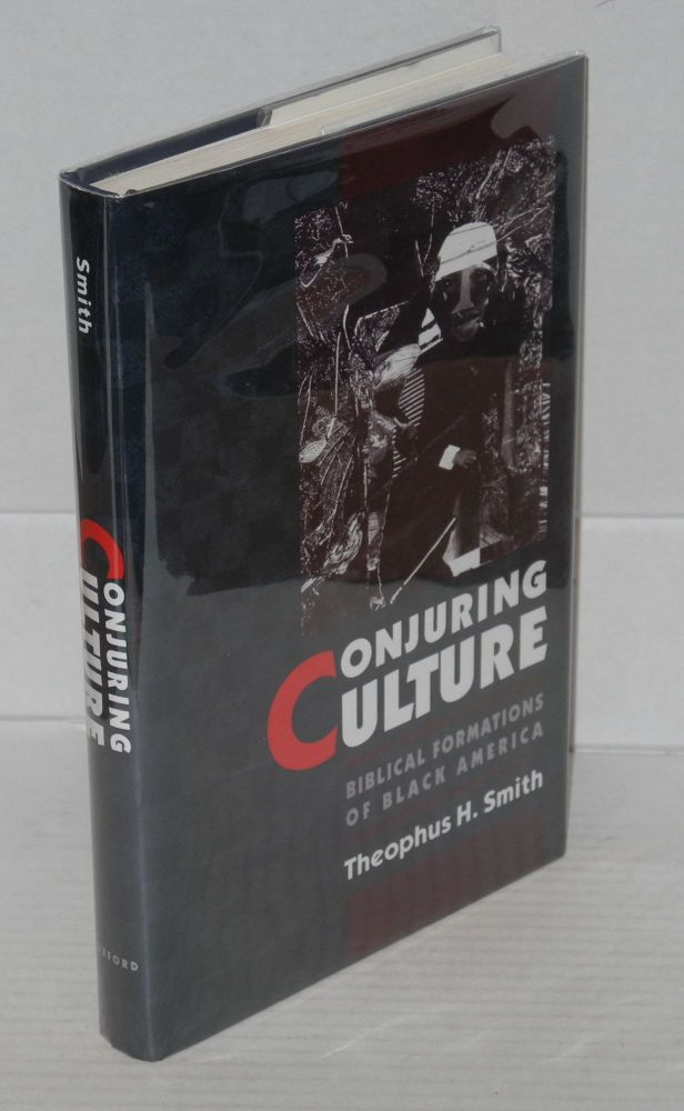 Conjuring culture; biblical formations of black America. Theophus H. Smith.