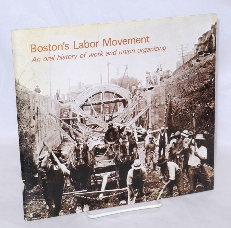 Boston's labor movement, an oral history of work and union organizing [sub-title from front wrap]. Sari Roboff.