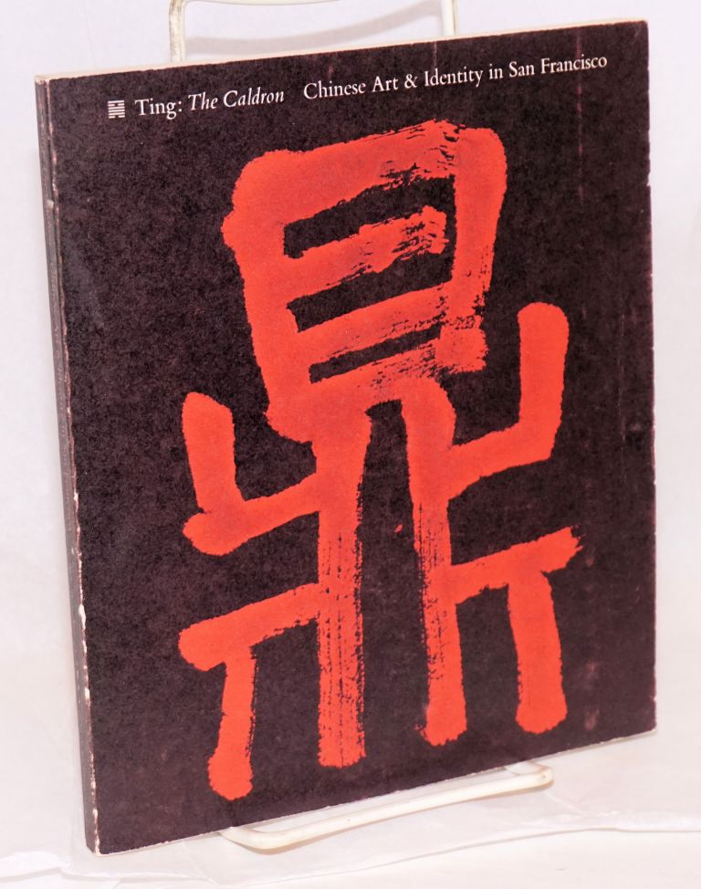 Ting: the caldron; Chinese art and identity in San Francisco