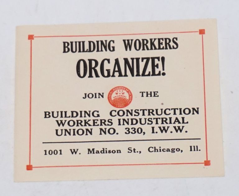 Building workers organize! Join the Building Construction Workers Industrial Union no. 330, I.W.W. Industrial Workers of the World.