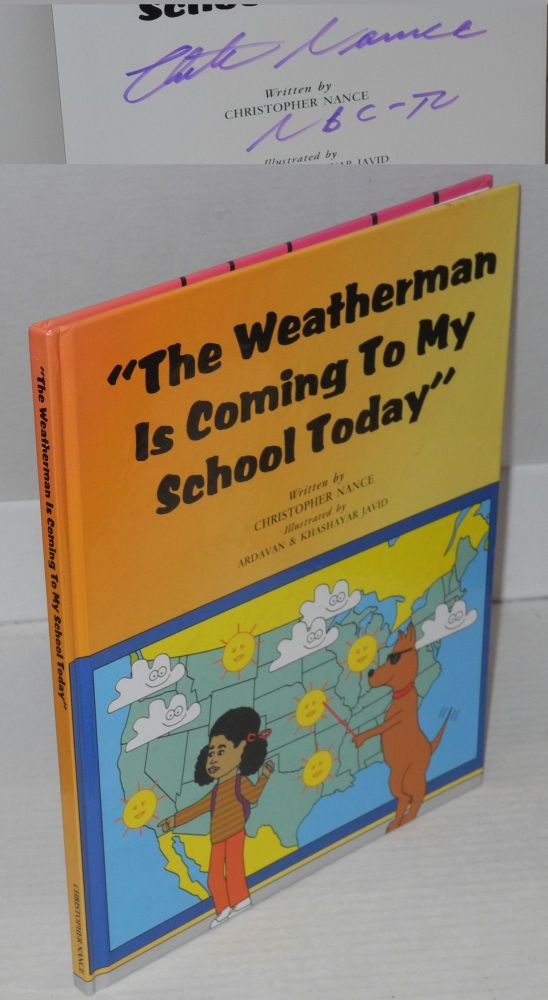 """The weatherman is coming to my school today""; illustrated by Ardavan & Khashayar Javid. Christopher Nance."