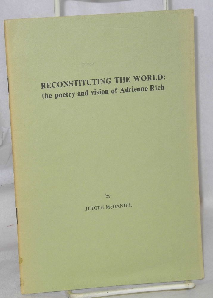 Reconstituting the world: the poetry and vision of Adrienne Rich. Judith McDaniel.