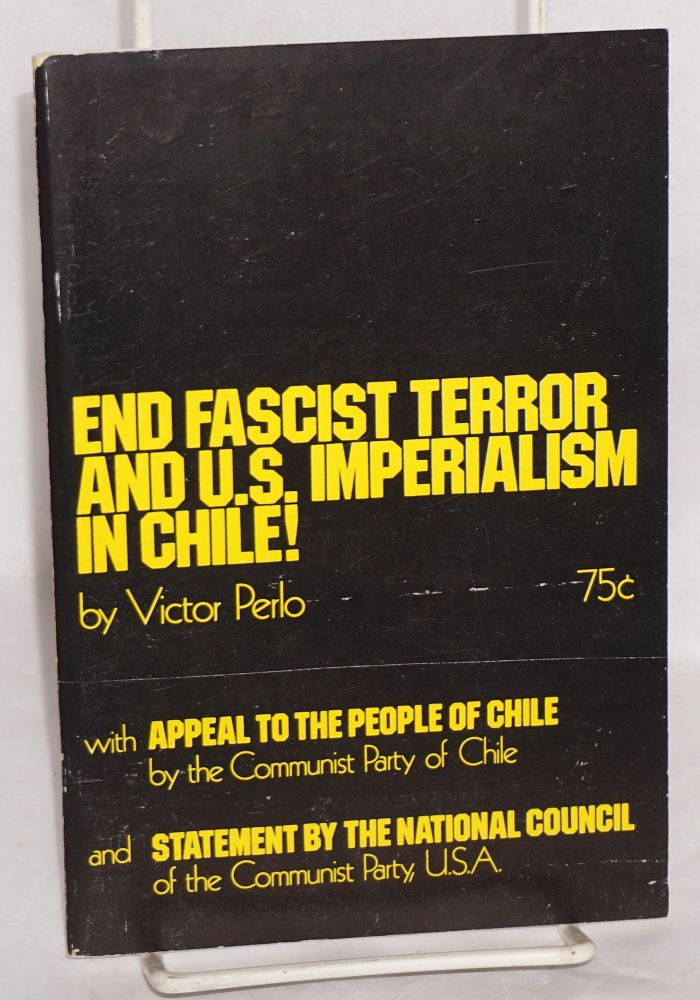 End fascist terror and U.S. imperialism in Chile! With Appeal to the people of Chile by the Communist Party of Chile and Statement by the National Council of the Communist Party, USA. Victor Perlo.