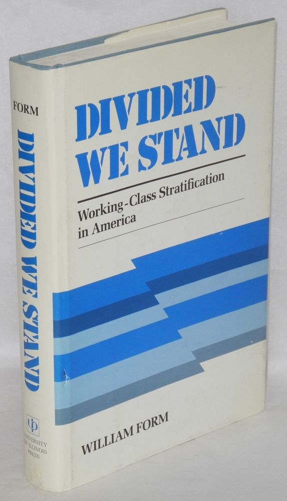 Divided we stand; working-class stratification in America. William Form.