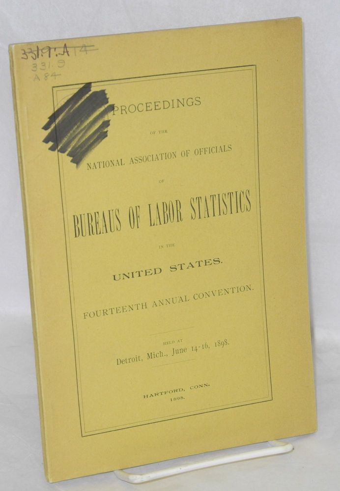 Proceedings of the National Association of Officials of Bureaus of Labor Statistics in the United States. Fourteenth annual convention, held at Detroit, Mich., June 14-16, 1898. National Association of Officials of Bureaus of Labor Statistics.
