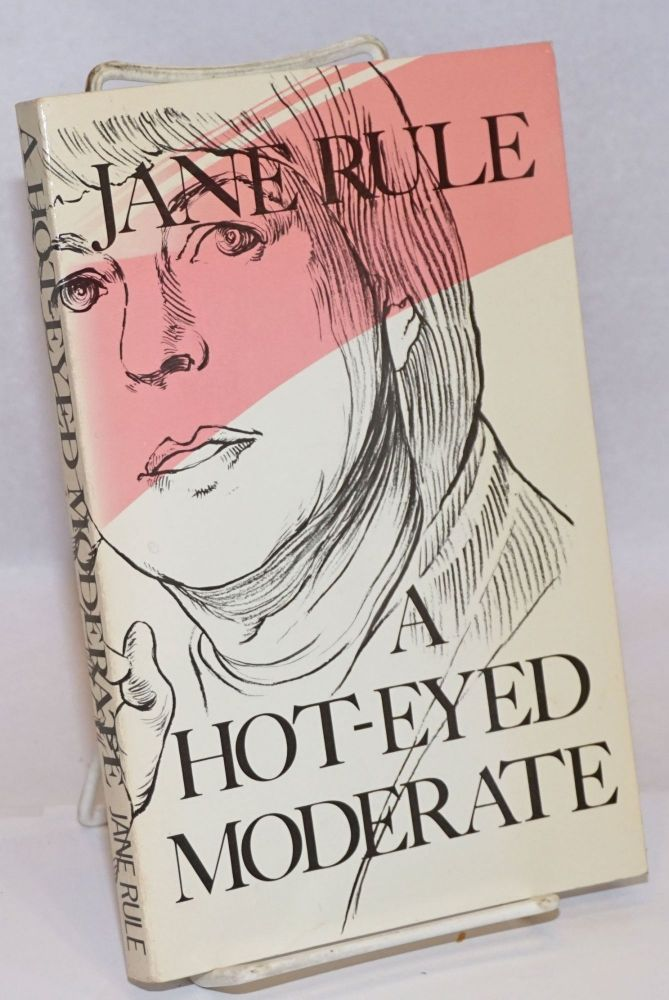 A Hot-eyed Moderate. Jane Rule.