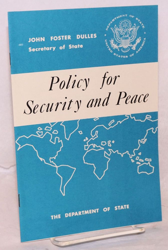 Policy for security and peace: press release no. 139, March 16, 1954. John Foster Dulles, Secretary of State.