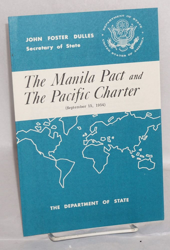 The Manila Pact and the Pacific Charter: press release no. 509, September 15, 1954. John Foster Dulles, Secretary of State.