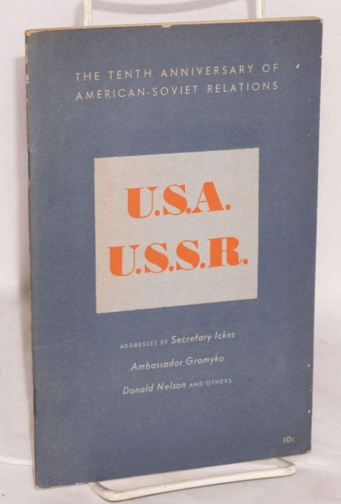 The tenth anniversary of American - Soviet relations. U.S.A., U.S.S.R. A selection of the leading addresses delivered at the Madison Square Garden meeting and at the opening luncheon session of the Congress of American - Soviet Friendship held in New York City, November 6-8, 1943. National Council of American-Soviet Friendship.