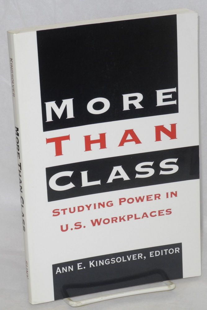 More than class: studying power in U.S. workplaces. Ann E. Kingsolver.