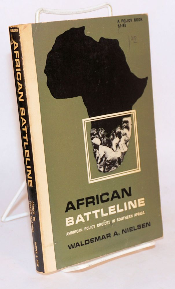 African battleline: American policy choices in Southern Africa. Waldemar A. Nielsen.