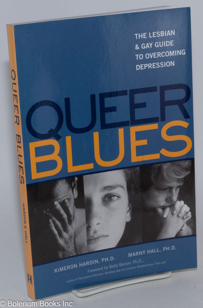 Queer blues; the lesbian & gay guide to overcoming depression. Betty Berzon, Kimeron Hardin, Marny Hall.