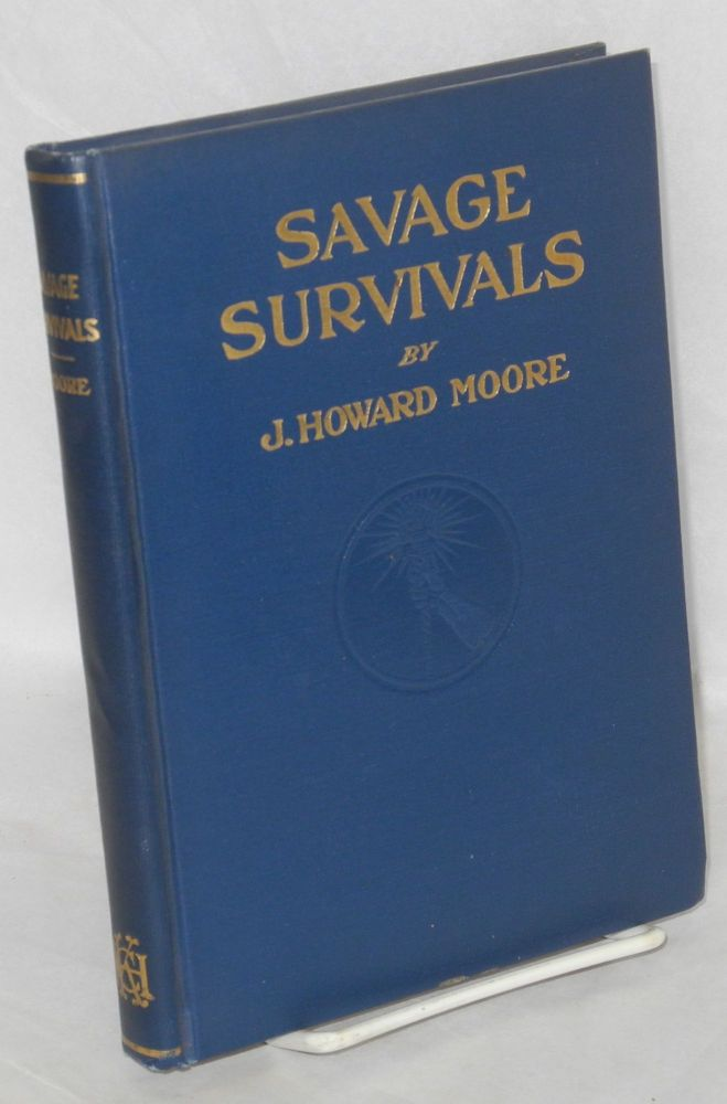 Savage survivals. J. Howard Moore.