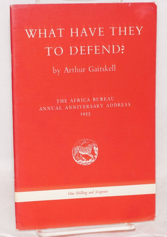 What have they to defend?: the Africa Bureau Annual Anniversary Address 1955. Arthur Gaitskell.