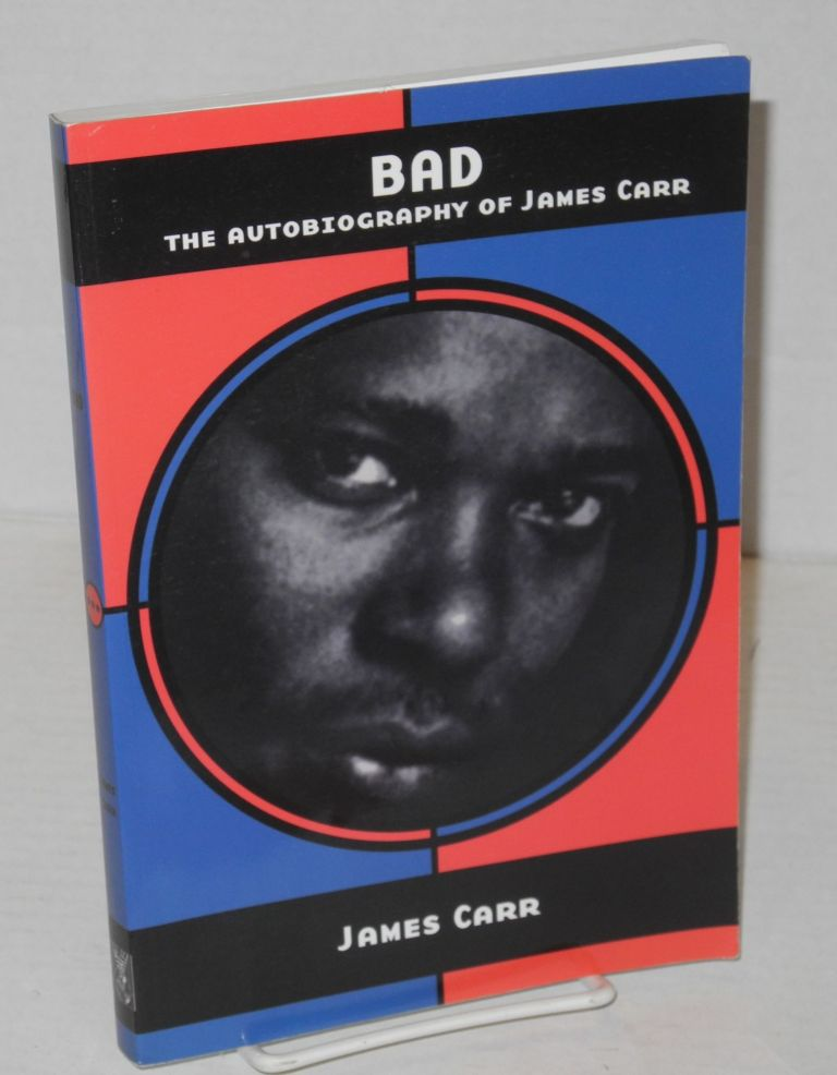 Bad: the autobiography of James Carr. James Carr.