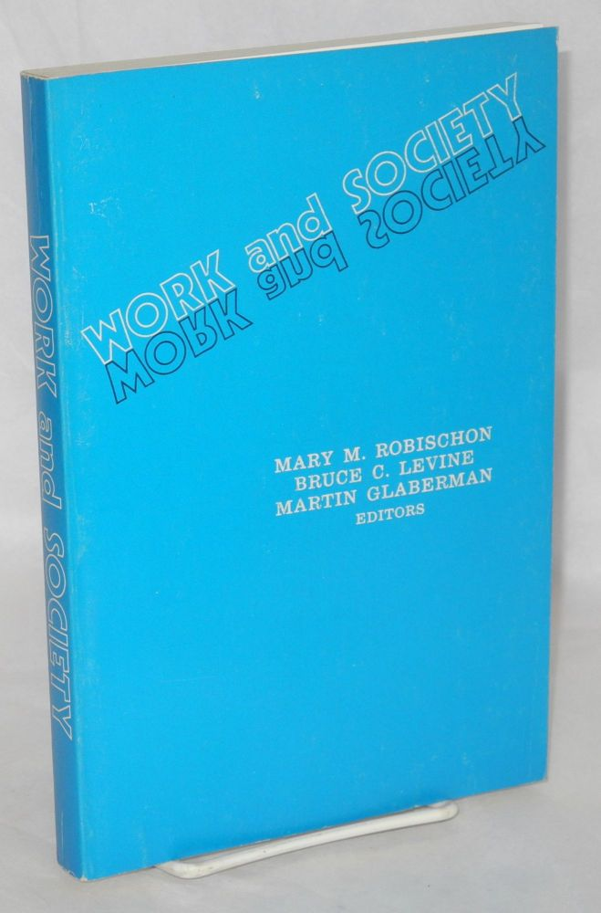 Work and society. Mary M. Robischon, , Bruce C. Levine, eds Martin Glaberman.