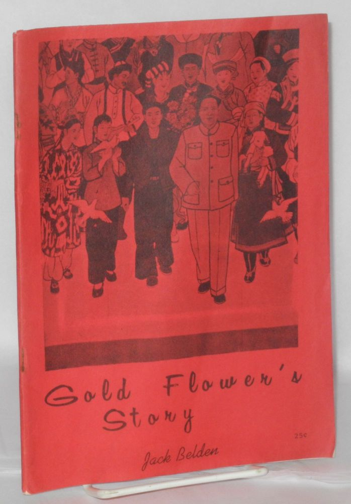 Gold Flower's story: a peasant woman in the Chinese Revolution. Jack Belden.