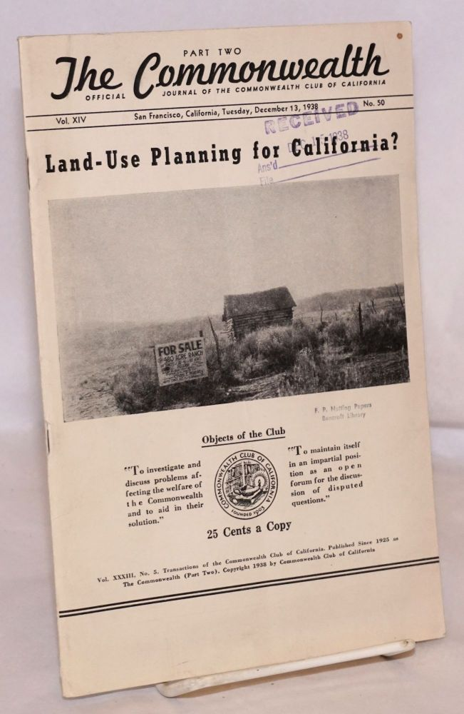The Commonwealth:official journal of the Commonwealth Club of California; part two: vol. 14, #50, San Francisco, Tuesday, December 13, 1938, : Land Use Planning for California?