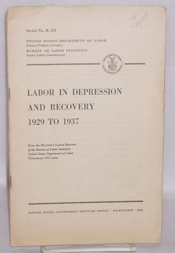 Labor in depression and recovery, 1929 to 1937. From the Monthly Labor Review of the Bureau of Labor Statistics, United States Department of Labor, November 1937 issue. Witt Bowden.