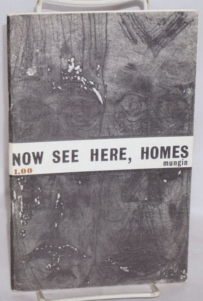 Now see here, Homes! The second book of black contemporary poetry. Horace Mungin.