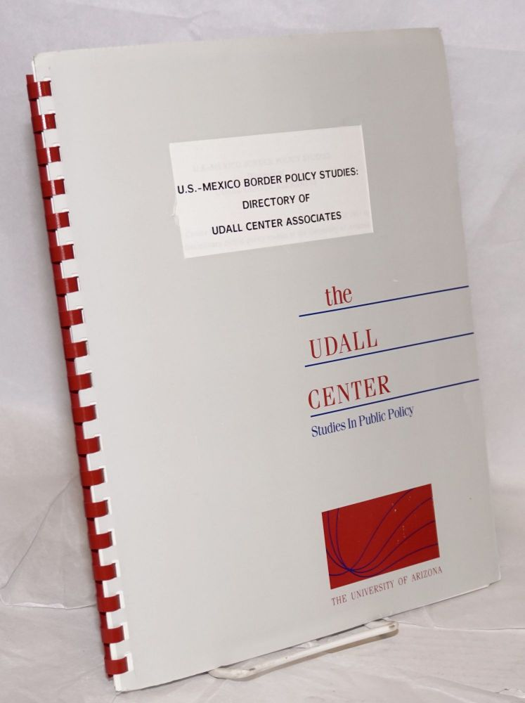 U.S.- Mexico Border Policy Studies: directory of Udall Center Associates