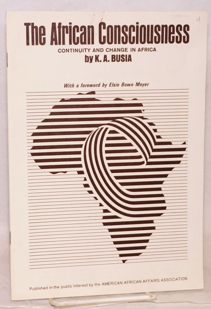 The African conciousness: continuity and change: with a foreword by Elsie Bown Meyer. K. A. Busia.