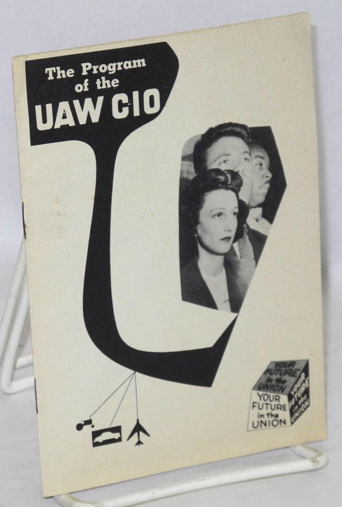 The program of the UAW CIO. United Automobile Workers.