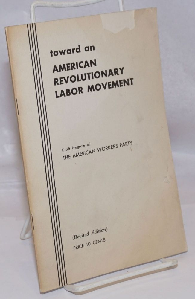 Toward an American revolutionary labor movement; draft program of the American Workers Party (second and revised edition). American Workers Party.