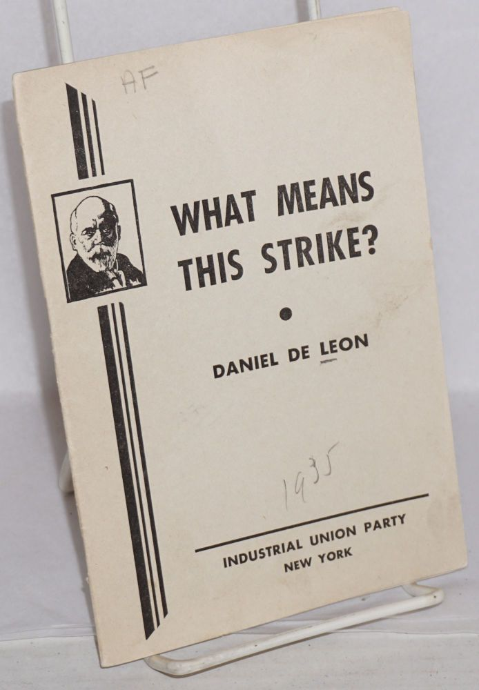 What means this strike? Address delivered by Daniel De Leon in the City Hall of New Bedford, Mass., February 11, 1898. Daniel De Leon.