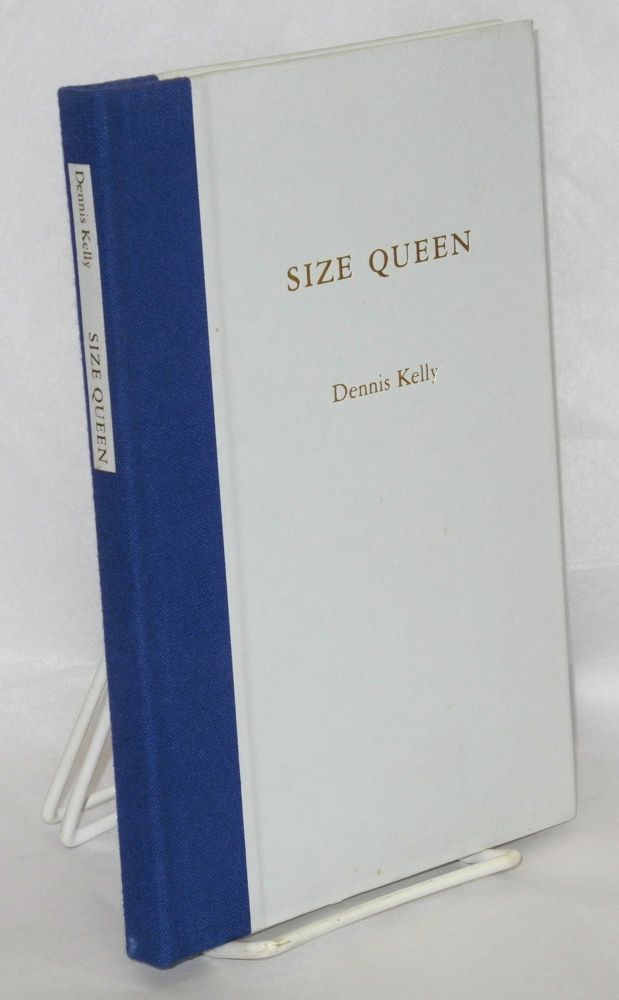 Size queen and other poems. Dennis Kelly.
