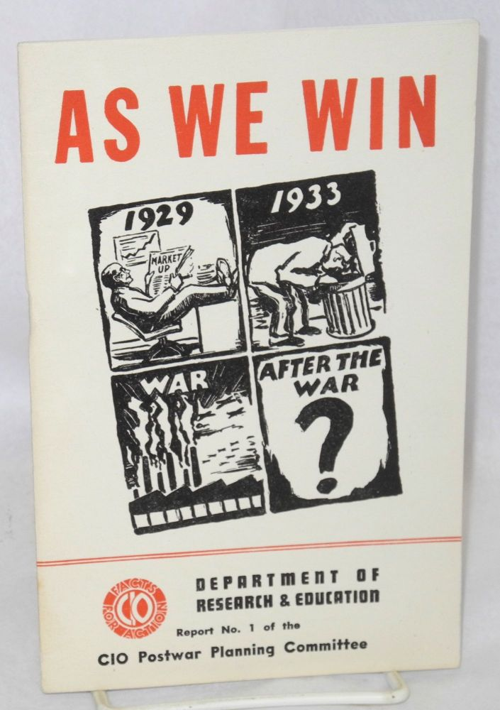 As we win. [Report of the CIO Postwar Planning Committee]. John Brophy, Clinton S. Golden, J. Raymond Walsh.