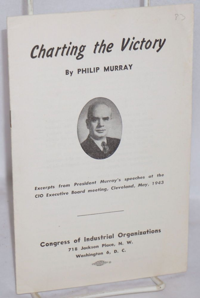 Charting the victory. Excerpts from President Murray's speeches at the CIO Executive Board meeting, Cleveland, May, 1943. Philip Murray.