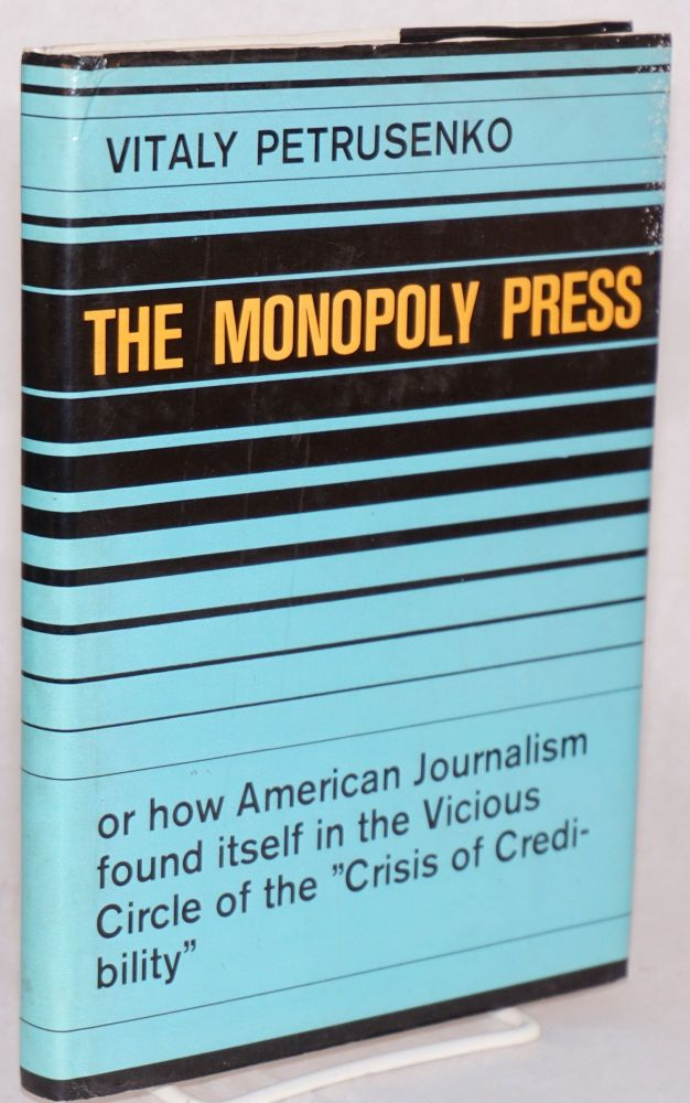 The monopoly press or how American journalism found itself in the vicious circle of the 'crisis of credibility.' Translated from the Russian by Vladimir Leonov. Vitaly Petrusenko.