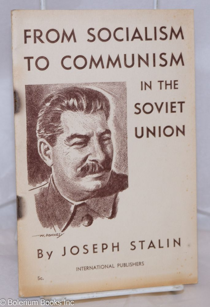 From socialism to Communism in the Soviet Union. Report on the work of the Central Committee to the Eighteenth Congress of the C.P.S.U. (B.), delivered March 10, 1939. Joseph Stalin.