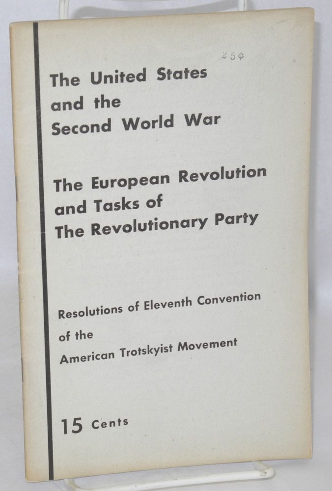 The United States and the Second World War; the European revolution and tasks of the revolutionary party. Resolutions of Eleventh Convention of the American Trotskyist movement. Socialist Workers Party.