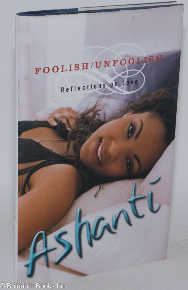 Foolish/unfoolish; reflections on love. Ashanti.
